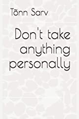 Don't take anything personally: How to be Paperback
