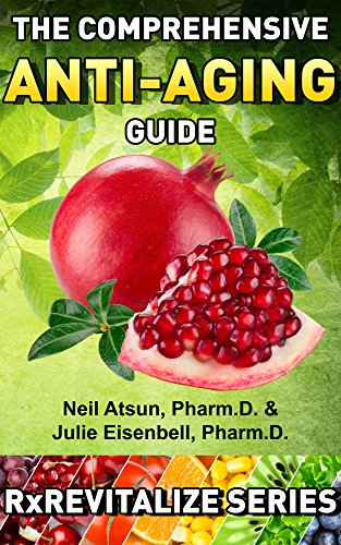 The Comprehensive Anti-Aging Guide: A Complete Review of Nutrients, Vitamins, Supplements, Medications, Diets, and Exercises that are Scientifically Proven ... Your Youth! (RxRevitalize Series Book 1)