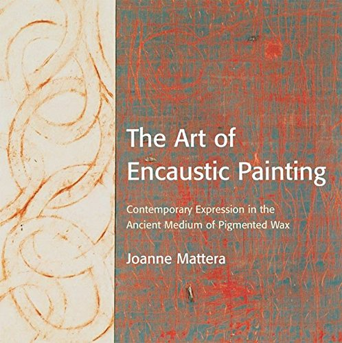 Price comparison product image The Art of Encaustic Painting: Contemporary Expression in the Ancient Medium of Pigmented Wax
