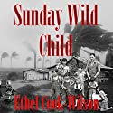 Sunday Wild Child Audiobook by Ethel Cook-Wilson Narrated by Reagan Boggs