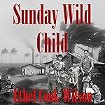 Sunday Wild Child | Ethel Cook-Wilson