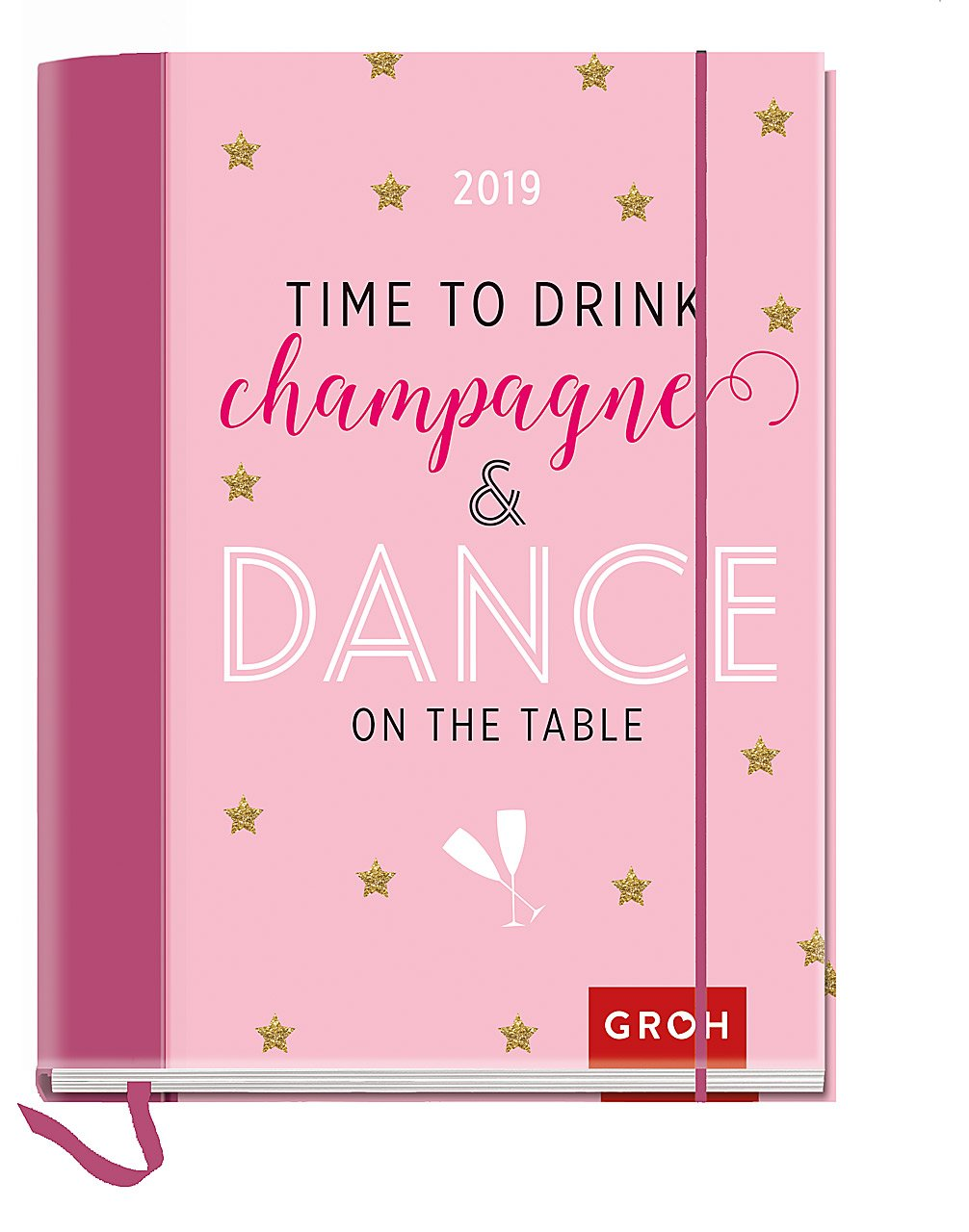 Time to drink champagne and dance on the table 2019: Terminplaner mit Wochenkalendarium | Maße (BxH): 12x15, 5cm Kalender – 13. März 2018 Groh Redaktionsteam Groh Verlag 3848518880 Buchkalender