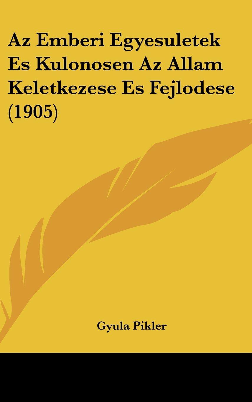 Az Emberi Egyesuletek Es Kulonosen Az Allam Keletkezese Es Fejlodese (1905) (Hebrew Edition) pdf epub