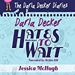 Darla Decker Hates to Wait | Jessica McHugh