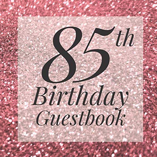 85th Birthday Guestbook: Rose Gold Pink Glitter Sparkle Guest Book - Elegant 85 Birthday Wedding Anniversary Party Signing Message Book - Gift Log & ... Keepsake Present - Special Memories Ideas