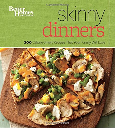 Better Homes and Gardens Skinny Dinners: 200 Calorie-Smart Recipes that Your Family Will Love (Better Homes and Gardens Cooking)