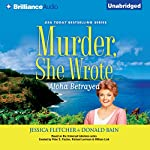 Murder, She Wrote: Aloha Betrayed: Murder, She Wrote, Book 41   Jessica Fletcher,Donald Bain
