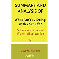 Summary and Analysis of What Are You Doing with Your Life?: Explore answers to some of life's most difficult questions…