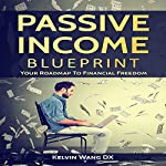 Passive Income Blueprint: Your Roadmap to Financial Freedom | Kelvin Wang DX