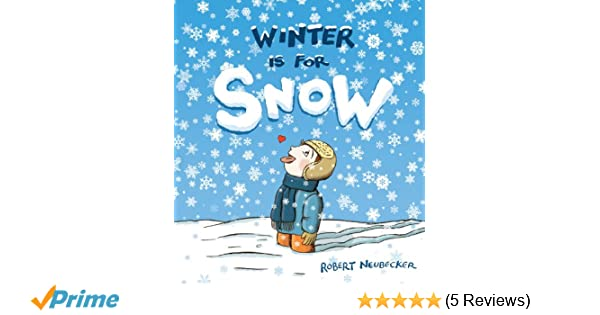 Winter Is For Snow 9781423178316 Robert
