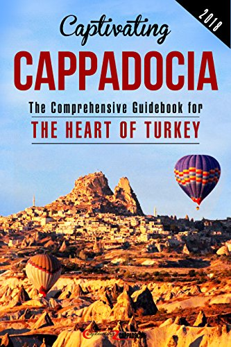 Captivating Cappadocia: The Comprehensive Guidebook to the Heart of Turkey