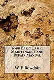 Your Basic Camel Maintenance and Repair Manual, W. bowdoin, 1469940868