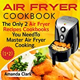 Air Fryer Cookbook: 199 Mouth Watering Air Fryer Recipes For Quick And Healthy Meals ( Air Fryer Cookbook, Air Fryer Recipes, Air Fryer Recipes Book, Air Fryer Cooking, Air Fryer)