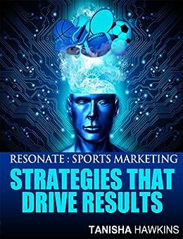 Resonate: Sports Marketing Strategies That Drive Results by [Hawkins, Tanisha]
