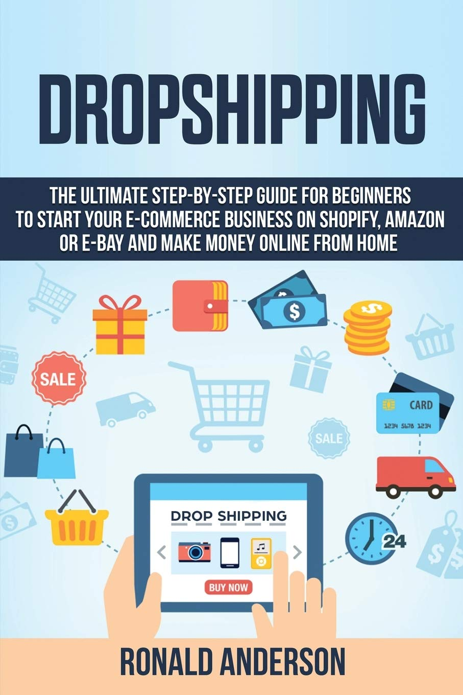 Dropshipping: The Ultimate Step-by-Step Guide for Beginners to Start your E-Commerce Business on Shopify, Amazon or E-Bay and Make Money Online From Home 3: Amazon.es: Anderson, Ronald: Libros en idiomas extranjeros