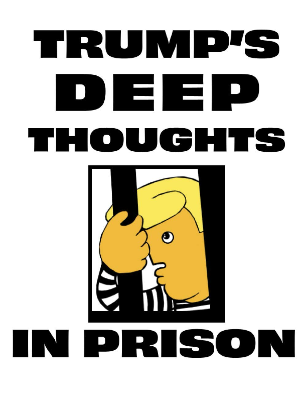 Trump's Deep Thoughts in Prison: Adult Activity Art Therapy Book with Coloring, Journal Prompts, Satirical Cartoons + More. Excellent gift for … struggling with stress do to Trump and COVID.