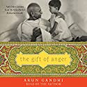 The Gift of Anger: And Other Lessons from My Grandfather Mahatma Gandhi Hörbuch von Arun Gandhi Gesprochen von: Arun Gandhi