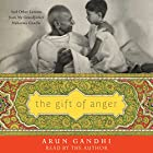 The Gift of Anger: And Other Lessons from My Grandfather Mahatma Gandhi Hörbuch von Arun Gandhi Gesprochen von: Arun Gandhi