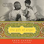 The Gift of Anger: And Other Lessons from My Grandfather Mahatma Gandhi | Arun Gandhi