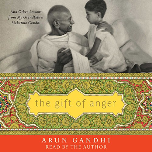The Gift of Anger: And Other Lessons from My Grandfather Mahatma Gandhi cover