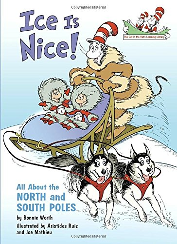 [Ice Is Nice!: All About the North and South Poles (Cat in the Hat's Learning Library)] (Cat In The Hat Dr Seuss)