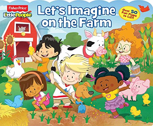 Fisher-Price Little People: Let's Imagine on the Farm (Lift-the-Flap)