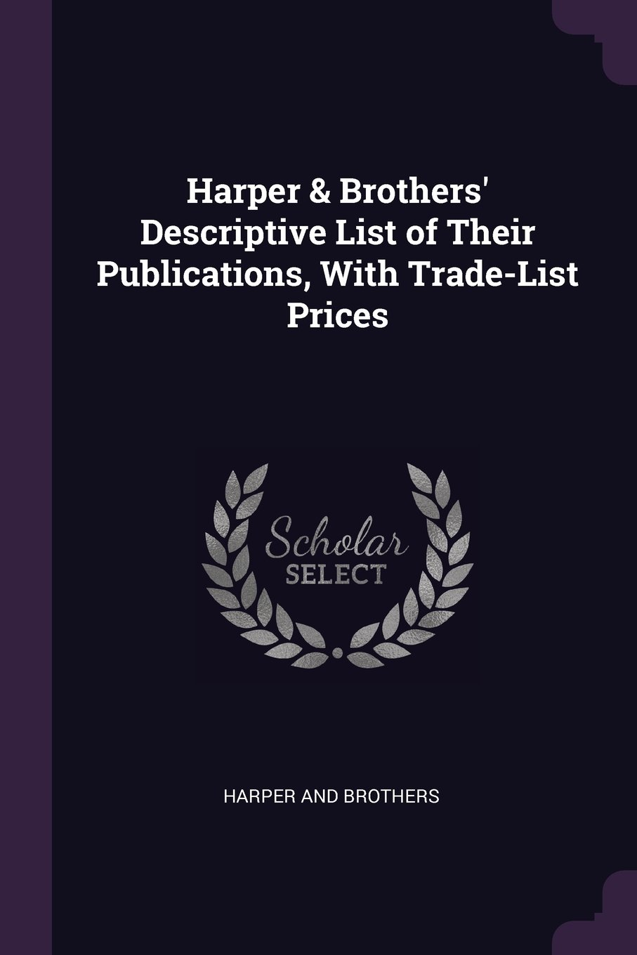 Harper & Brothers' Descriptive List of Their Publications, with Trade-List Prices pdf