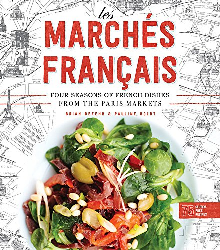 Les Marchés Francais: Four Seasons of French Dishes from the Paris Markets by Brian DeFehr, Pauline Boldt