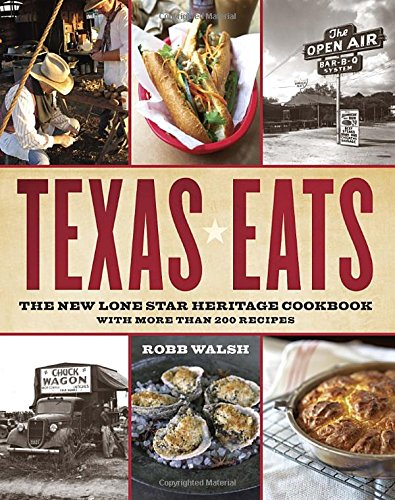 Texas Eats: The New Lone Star Heritage Cookbook, with More Than 200 Recipes by Robb Walsh