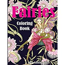 Fairies Coloring Book: Fantasy Adult Coloring Book of Mythical Fairies in Gardens and Forests with Other Magical Creatures