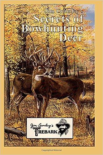 Jim Crumleys Secrets Of Bowhunting Deer John E Phillips