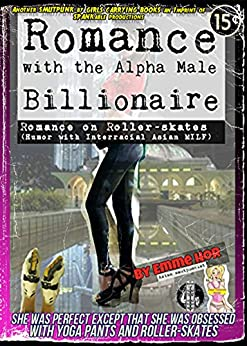 Romance with the Alpha Male Billionaire: Romance on Roller Skates (Humor with Interracial Asian MILF) (Smutpunk on Skates Book 2) by [Hor, Emme]