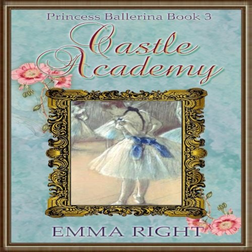 Castle Academy, Princess Ballerina Book 3: (Princesses of Chadwick Castle Series II) (Volume 3) ebook