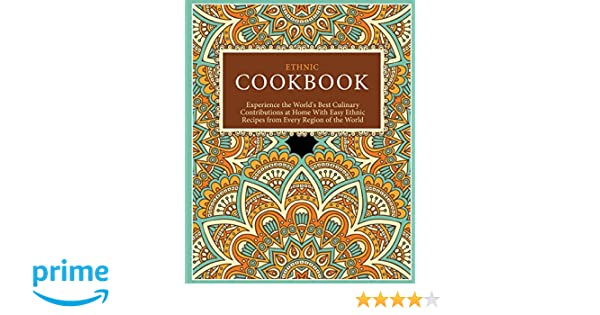 Ethnic Cookbook: Experience the World's Best Culinary