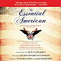The Essential American: A Patriot's Resource - 25 Documents and Speeches Every American Should Own Audiobook by Jackie Gingrich Cushman, Newt Gingrich (foreword) Narrated by Vanessa Hart, Jim Meskimen