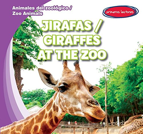 Jirafas / Giraffes at the Zoo (Animales del zoologico / Zoo Animals) (English and Spanish Edition) by Gareth Stevens Pub