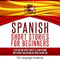 Spanish: Short Stories for Beginners: 9 Captivating Short Stories to Learn Spanish & Expand Your Vocabulary While Having Fun Audiobook by  The Language Academy Narrated by Susana Larraz