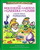 img - for The Hollyhonk Gardens of Gneedle and Gnibb: A Book About Forgiving (Building Christian Character) book / textbook / text book