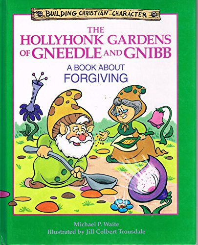 The Hollyhonk Gardens of Gneedle and Gnibb: A Book About Forgiving (Building Christian Character) ()