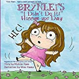 Brynlei's I Didn't Do It! Hiccum-ups Day: Personalized Children's Books, Personalized Gifts, and Bedtime Stories (A Magnificent Me! estorytime.com Series) by Melissa Ryan (2016-03-29)