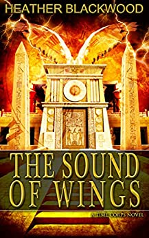 The Sound of Wings (The Time Corps Chronicles Book 4) by [Blackwood, Heather]