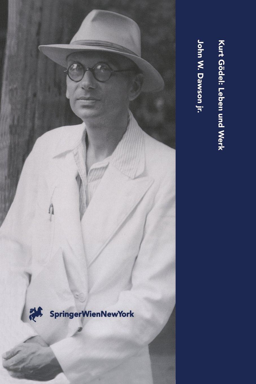 Kurt Gödel: Leben Und Werk (Computerkultur) (German Edition)