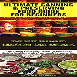 Cooking Books Box Set #4: The Best Prepared Mason Jar Meals + Ultimate Canning & Preserving Food Guide for Beginners