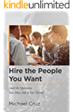 Hire the People You Want: (and the Questions You Must Ask to Get Them!)