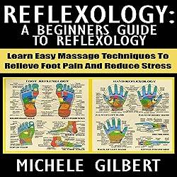 Reflexology: A Beginners Guide to Reflexology