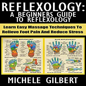 Reflexology: A Beginners Guide to Reflexology Audiobook