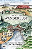 The Way of Wanderlust: The Best Travel Writing of Don George (Travelers' Tales)