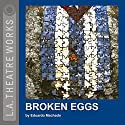 Broken Eggs Performance by Eduardo Machado Narrated by Max Casella, Peter Michael Goetz, Valerie Harper, Alexuna Lambros, Anna Sophie Loewenberg, Jonathan Silverman, Joyce Van Patten