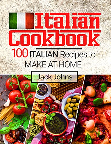 Italian Cookbook: 100 Italian Recipes to Make at Home by Jack Johns