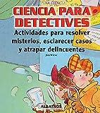 Ciencia para detectives/ Science for Detectives: Actividades para resolver misterios, esclarecer casos y atrapar delincuentes/ Solving Mysteries ... Criminals (Pura Ciencia) (Spanish Edition)